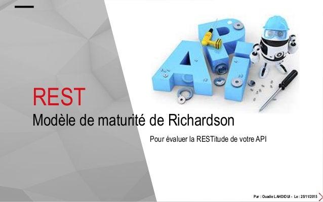 REST Modèle de maturité de Richardson Pour évaluer la RESTitude de votre API Par : Ouadie LAHDIOUI - Le : 25/11/2015