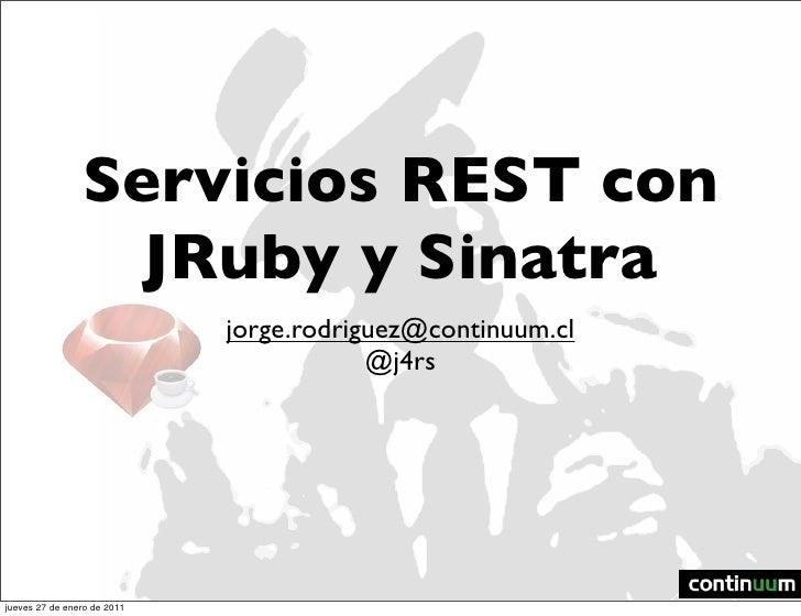 Servicios REST con                  JRuby y Sinatra                             jorge.rodriguez@continuum.cl              ...