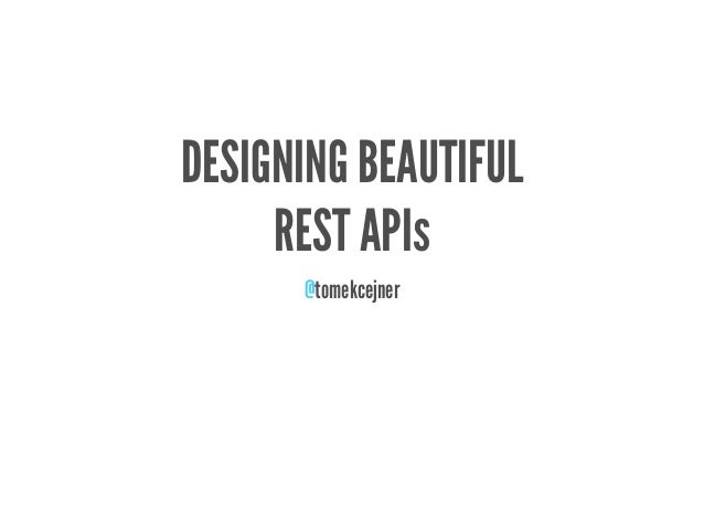 DESIGNING BEAUTIFUL     REST APIs      @tomekcejner