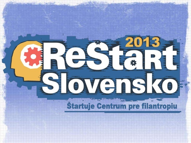 What is ReStart Slovakia • Author of Project ReStart is organization TechSoup Global.  an American  non-profit  • In Slova...