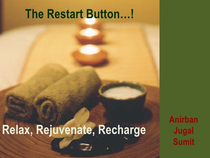 Relax, Rejuvenate, Recharge Anirban Jugal Sumit The Restart Button…!