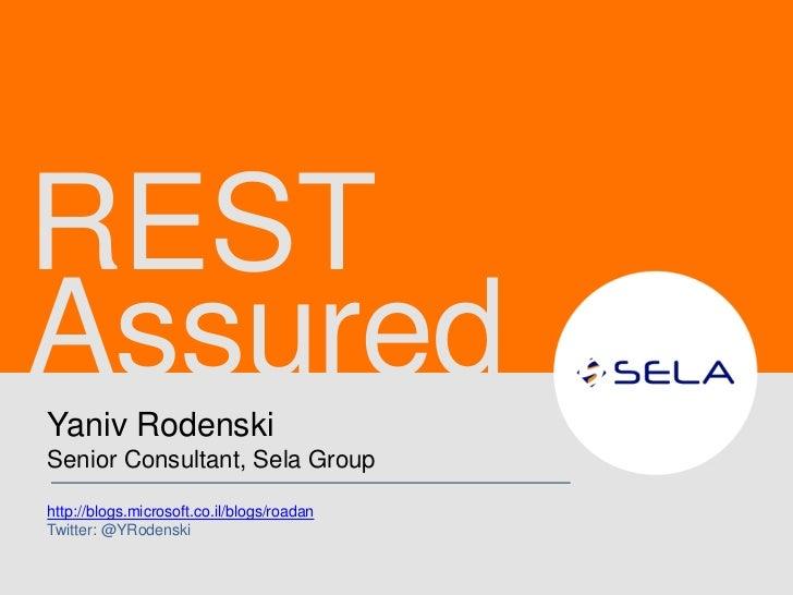 RESTAssuredYaniv RodenskiSenior Consultant, Sela Grouphttp://blogs.microsoft.co.il/blogs/roadanTwitter: @YRodenski