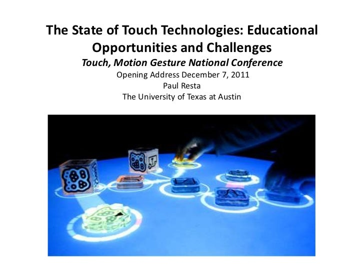 The State of Touch Technologies: Educational       Opportunities and Challenges     Touch, Motion Gesture National Confere...