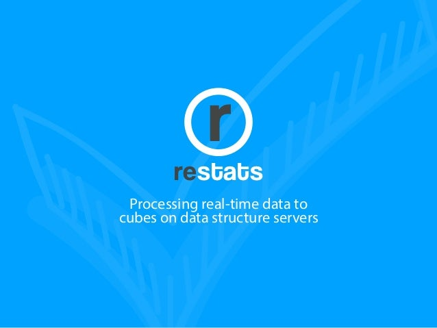 r        restats Processing real-time data tocubes on data structure servers