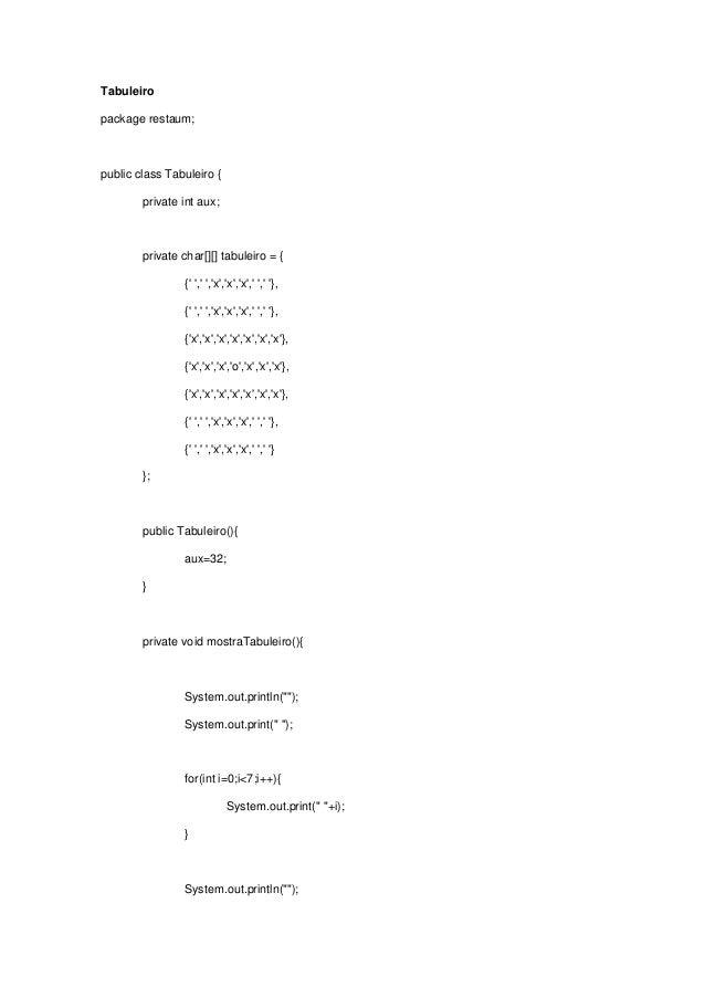 Tabuleiro package restaum; public class Tabuleiro { private int aux; private char[][] tabuleiro = { {' ',' ','x','x','x','...
