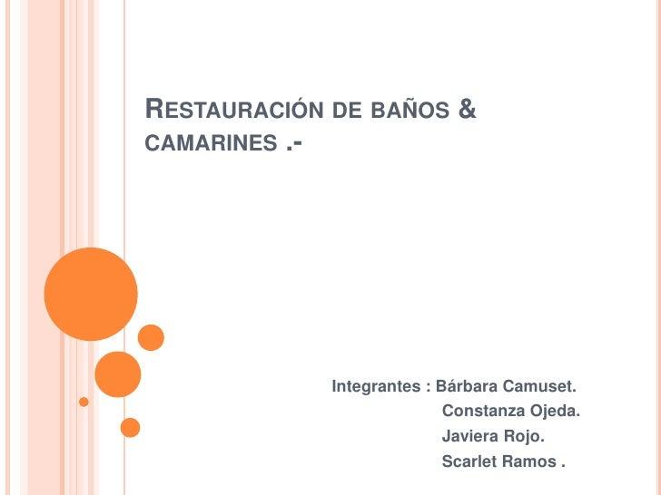 Restauración de baños & camarines .-<br />Integrantes : Bárbara Camuset.<br />                       Constanza Ojeda.<br /...