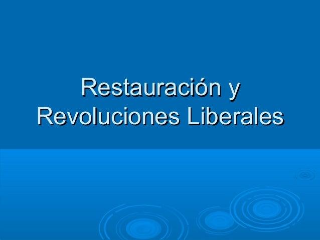 Restauración yRestauración y Revoluciones LiberalesRevoluciones Liberales