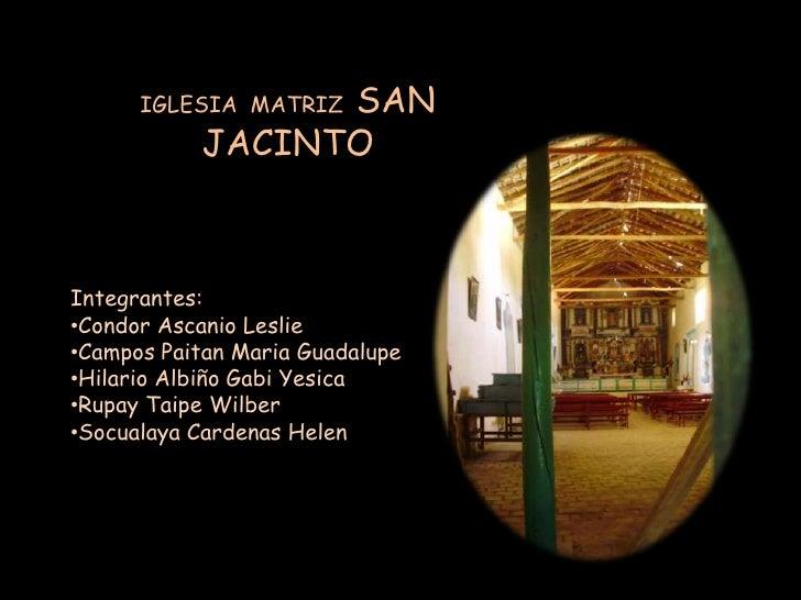 IGLESIA  MATRIZ  SAN JACINTO<br />Integrantes:<br /><ul><li>CondorAscanio Leslie