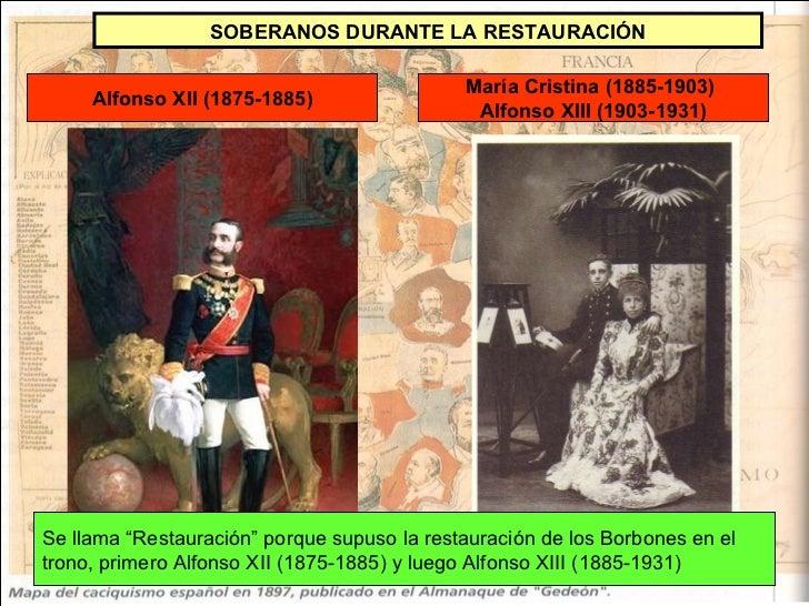 """Alfonso XII (1875-1885) María Cristina (1885-1903)  Alfonso XIII (1903-1931) SOBERANOS DURANTE LA RESTAURACIÓN Se llama """"R..."""