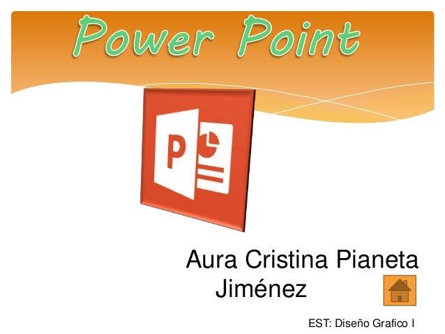 Aura Cristina Pianeta Jiménez EST: Diseño Grafico I