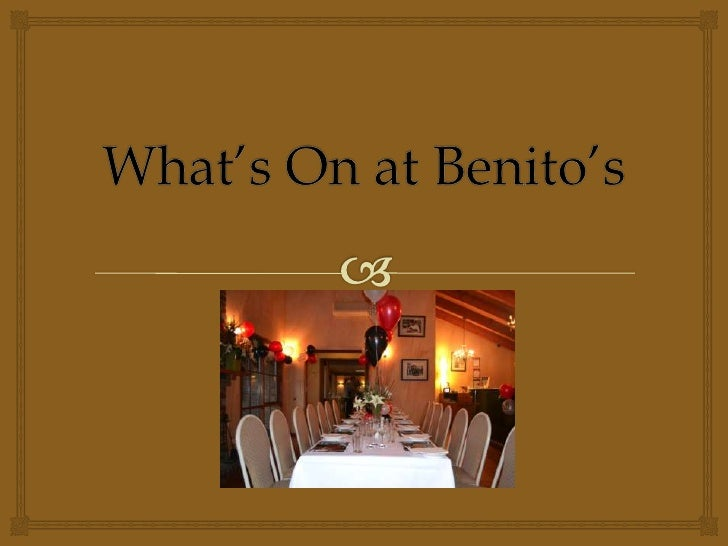 Up Coming Events             September 1st 2012-        Melbourne Cup Day  Benito's First Annual       Tues 6th Novembe...