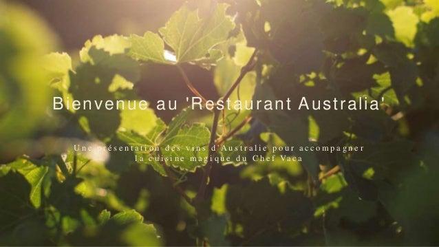 Bienvenue au 'Restaurant Aust ral ia'  U n e p r é s e n t a t i o n d e s v i n s d ' A u s t r a l i e p o u r a c c o m...