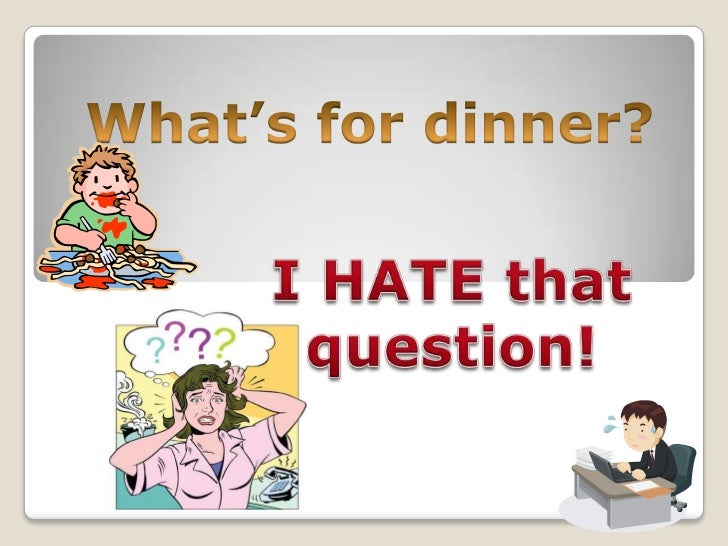 What's for dinner?<br />I HATE that question!<br />