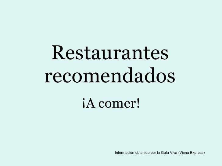 Restaurantes recomendados ¡A comer! Información obtenida por la Guía Viva (Viena Express)