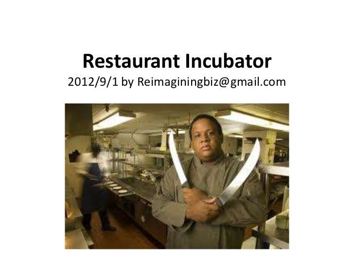 Restaurant Incubator2012/9/1 by Reimaginingbiz@gmail.com