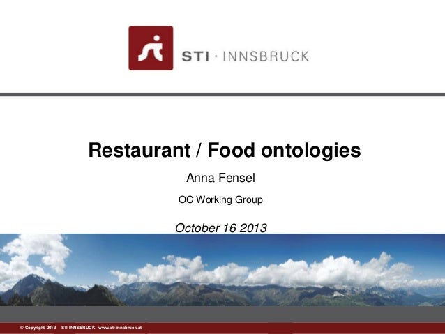 Restaurant / Food ontologies Anna Fensel OC Working Group  October 16 2013  ©www.sti-innsbruck.at INNSBRUCK www.sti-innsbr...