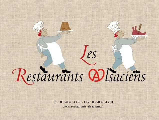 Tél : 03 90 40 43 20 / Fax : 03 90 40 43 01 www.restaurants-alsaciens.fr