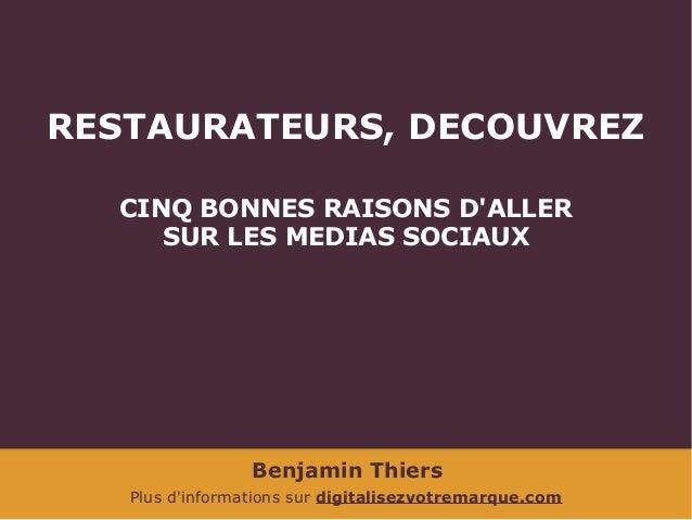 Benjamin Thiers Plus d'informations sur digitalisezvotremarque.com RESTAURATEURS, DECOUVREZ CINQ BONNES RAISONS D'ALLER SU...