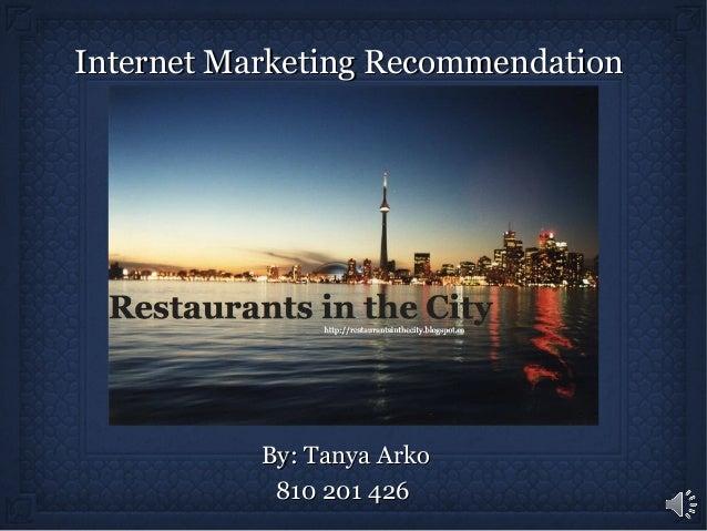 By: Tanya ArkoBy: Tanya Arko 810 201 426810 201 426 Internet Marketing RecommendationInternet Marketing Recommendation