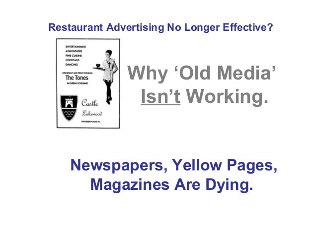 Restaurant Advertising No Longer Effective?  Why 'Old Media' Isn't Working.  Newspapers, Yellow Pages, Magazines Are Dying...