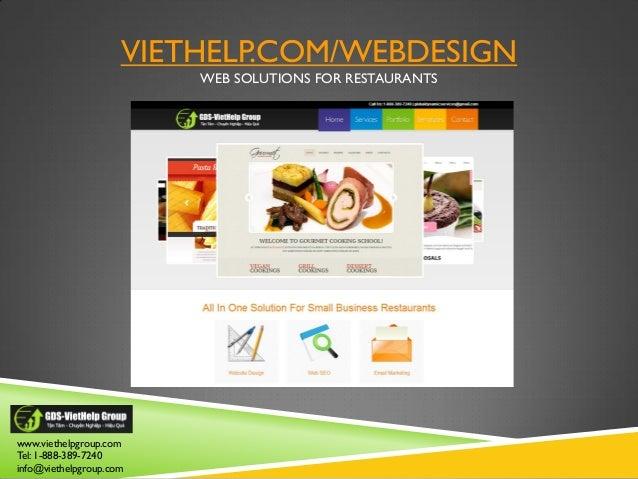 VIETHELP.COM/WEBDESIGN WEB SOLUTIONS FOR RESTAURANTS www.viethelpgroup.com Tel: 1-888-389-7240 info@viethelpgroup.com