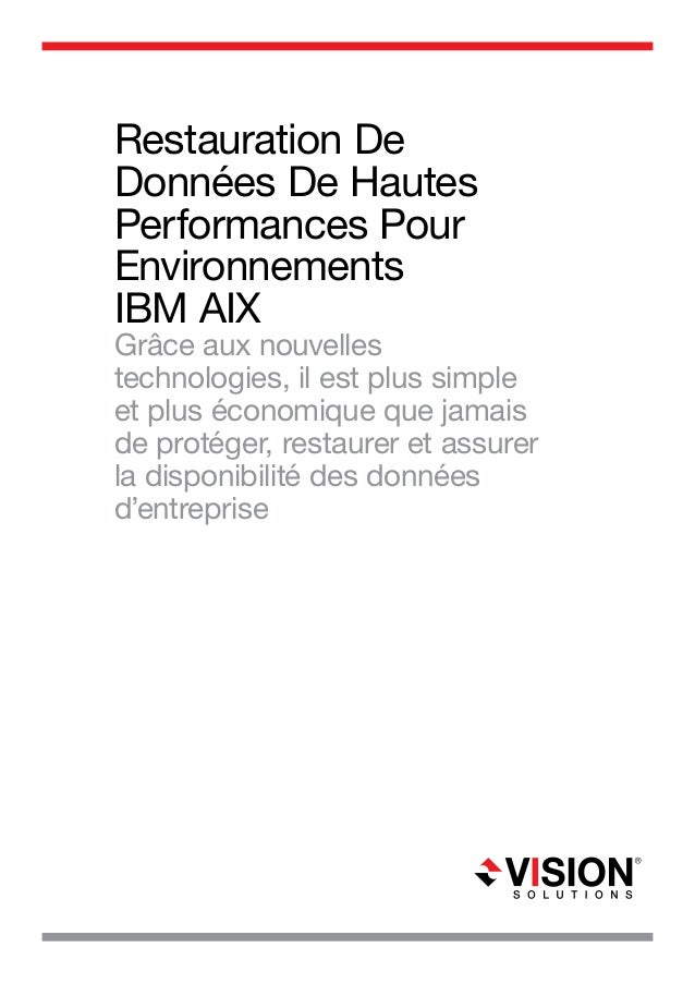 Restauration De Données De Hautes Performances Pour Environnements IBM AIX  Grâce aux nouvelles technologies, il est plus ...