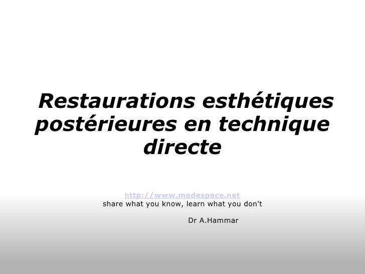 Restaurations esthétiques postérieures en technique directe h ttp://www.medespace.net share what you know, learn what yo...