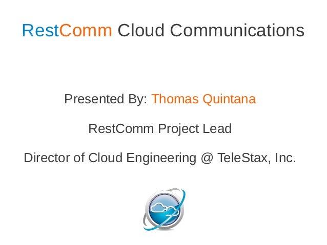 Mobicents Summit 2012 - Thomas Quintana - RestComm Cloud Communications