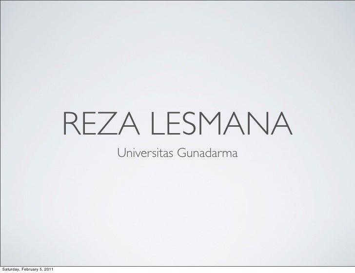 REZA LESMANA                               Universitas GunadarmaSaturday, February 5, 2011