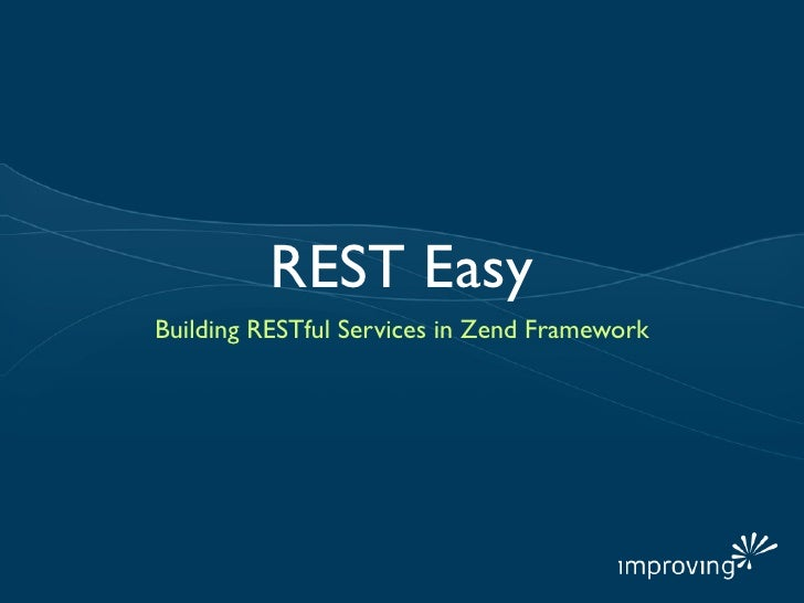 REST EasyBuilding RESTful Services in Zend Framework