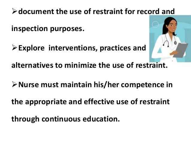 nursing restraints Psychiatric nursing (notes) restraint purpose of restraint application restraints are used to control a patient who is at risk of harming him or her self and.