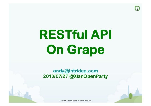 Copyright 2010, Intridea Inc. All Rights Reserved.	  RESTful API On Grape andy@intridea.com 2013/07/27 @XianOpenParty