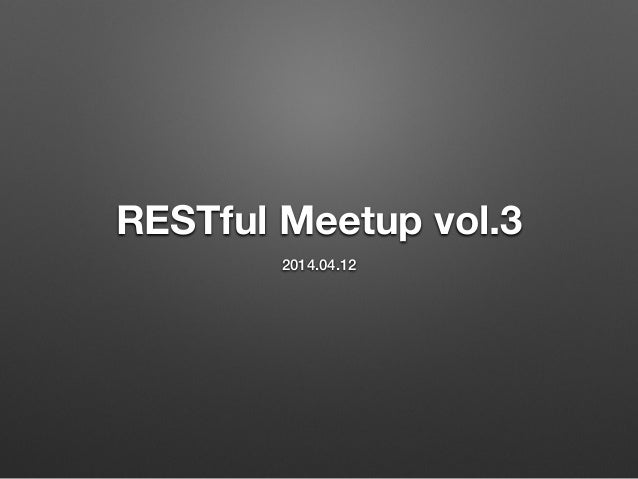 RESTful Meetup vol.3 Introduction