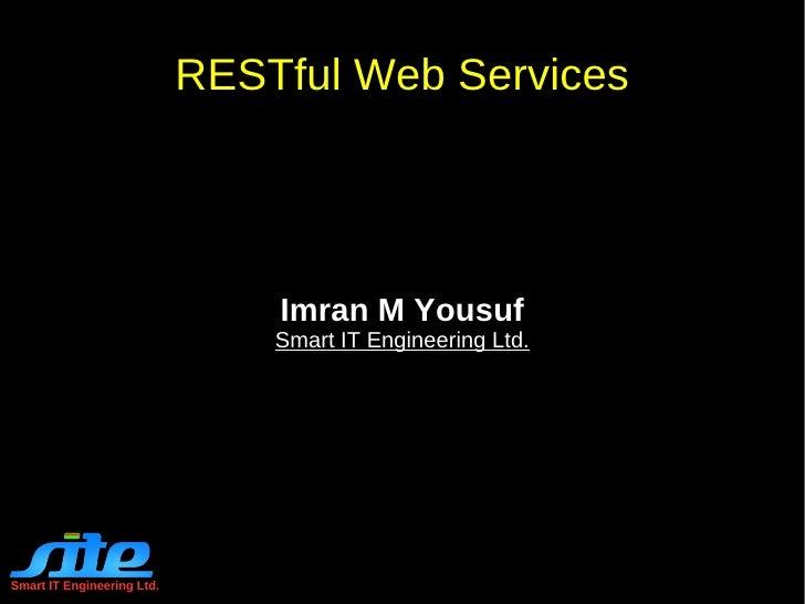 Smart IT Engineering Ltd. RESTful Web Services Imran M Yousuf Smart IT Engineering Ltd.