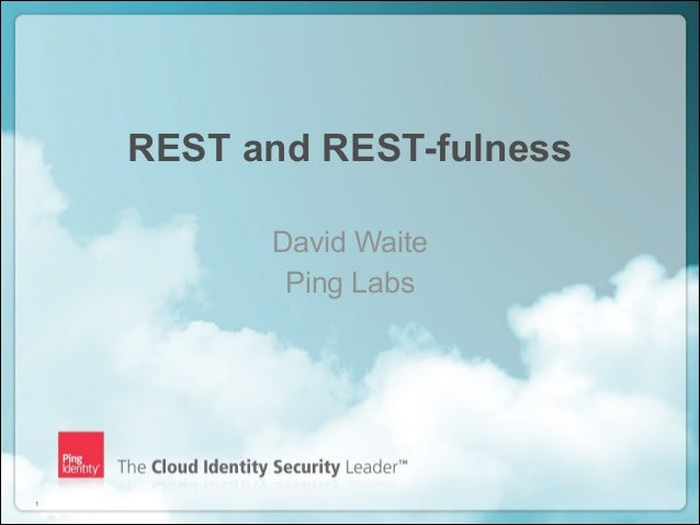 REST and REST-fulness David Waite Ping Labs  !1  Copyright ©2012 Ping Identity Corporation. All rights reserved.