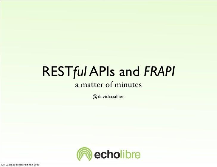 RESTful APIs and FRAPI                                      a matter of minutes                                          @...