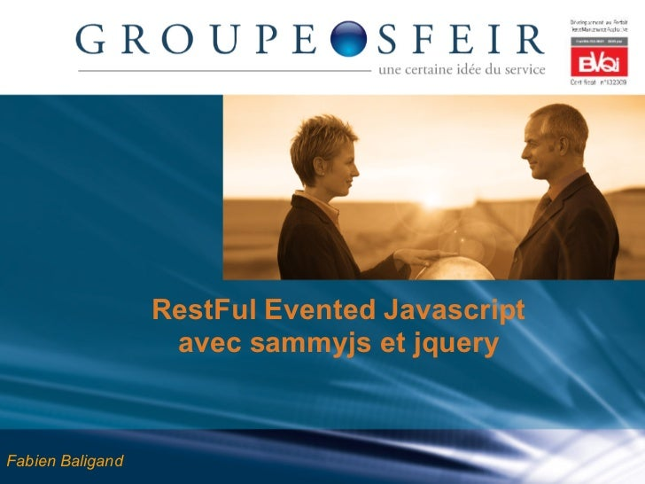 RestFul Evented Javascript                   avec sammyjs et jqueryFabien Baligand                          Copyright©Sfei...
