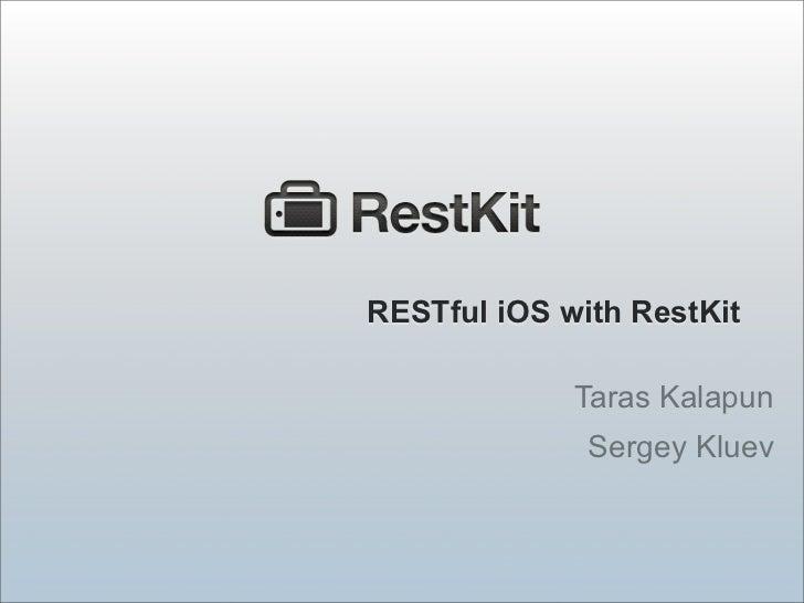 RESTful iOS with RestKit             Taras Kalapun              Sergey Kluev