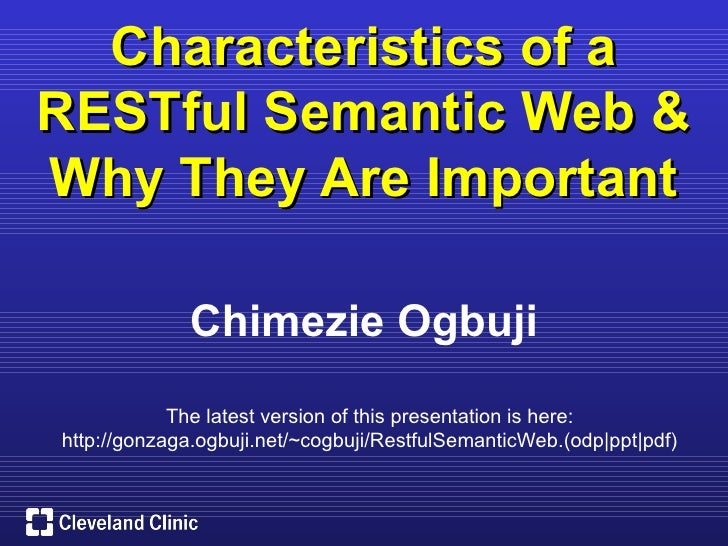 Characteristics of a RESTful Semantic Web & Why They Are Important               Chimezie Ogbuji             The latest ve...