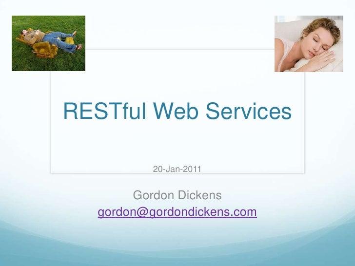 RESTful Web Services           20-Jan-2011        Gordon Dickens   gordon@gordondickens.com