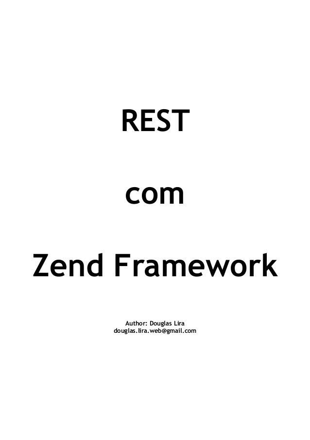 REST com Zend Framework Author: Douglas Lira douglas.lira.web@gmail.com