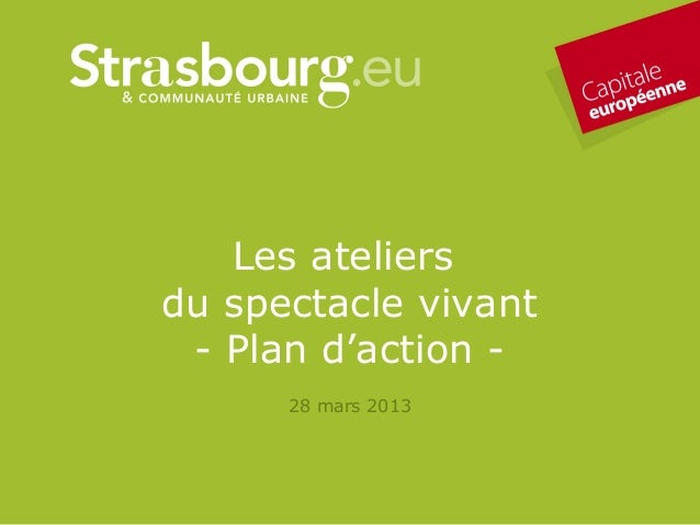 Les ateliersdu spectacle vivant - Plan d'action -      28 mars 2013