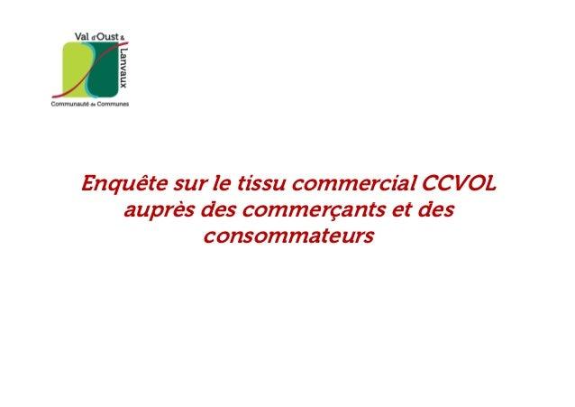 Enquête sur le tissu commercial CCVOL auprès des commerçants et desauprès des commerçants et des consommateurs