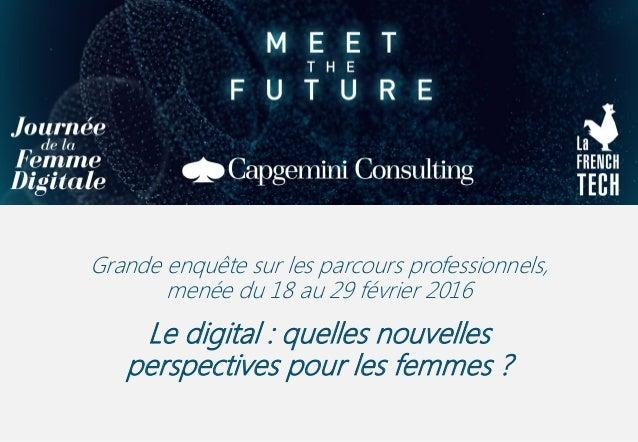 Grande enquête sur les parcours professionnels, menée du 18 au 29 février 2016 Le digital : quelles nouvelles perspectives...