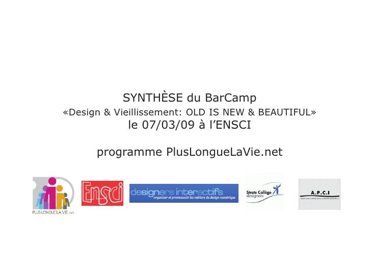 SYNTHÈSE du BarCamp «Design & Vieillissement: OLD IS NEW & BEAUTIFUL»             le 07/03/09 à l'ENSCI        programme P...