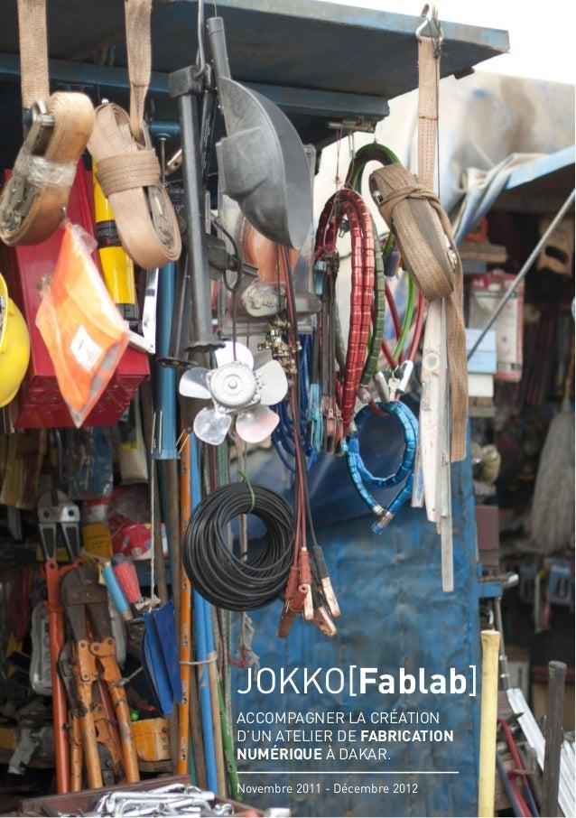 1 JOKKO[Fablab] ACCOMPAGNER LA CRÉATION D'UN ATELIER DE FABRICATION NUMÉRIQUE À DAKAR. Novembre 2011 - Décembre 2012