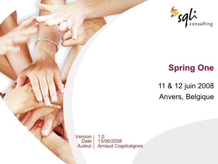 Spring One                                 11  12 juin 2008                                Anvers, Belgique     Version   ...