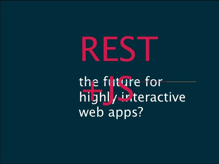REST+JSthe future forhighly interactiveweb apps?