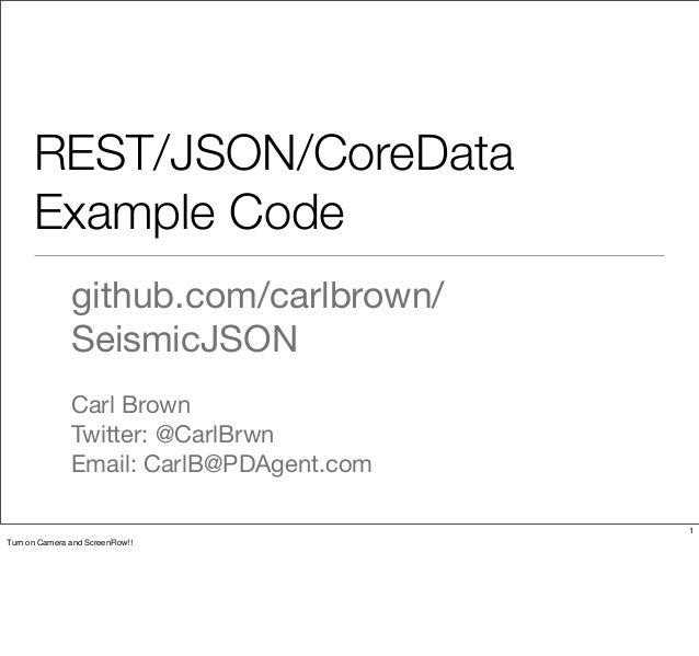 REST/JSON/CoreData      Example Code               github.com/carlbrown/               SeismicJSON               Carl Brow...