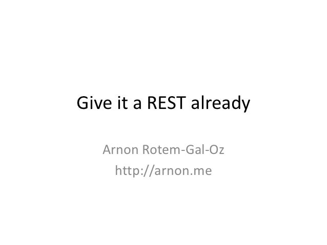 Give it a REST already   Arnon Rotem-Gal-Oz     http://arnon.me